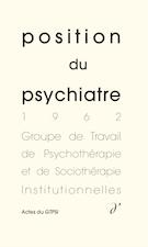 Actes du GTPSI - 5 : Position du psychiatre